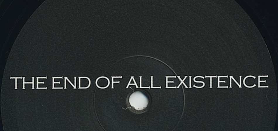 Out Now: <br>The End Of All Existence - Part 3